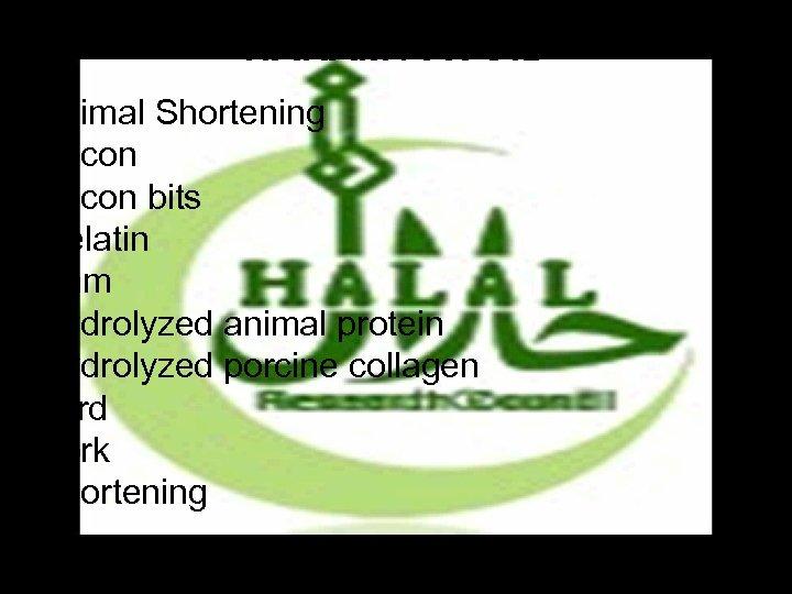 HARAM / AVOID • Animal Shortening Bacon bits Gelatin Ham Hydrolyzed animal protein Hydrolyzed