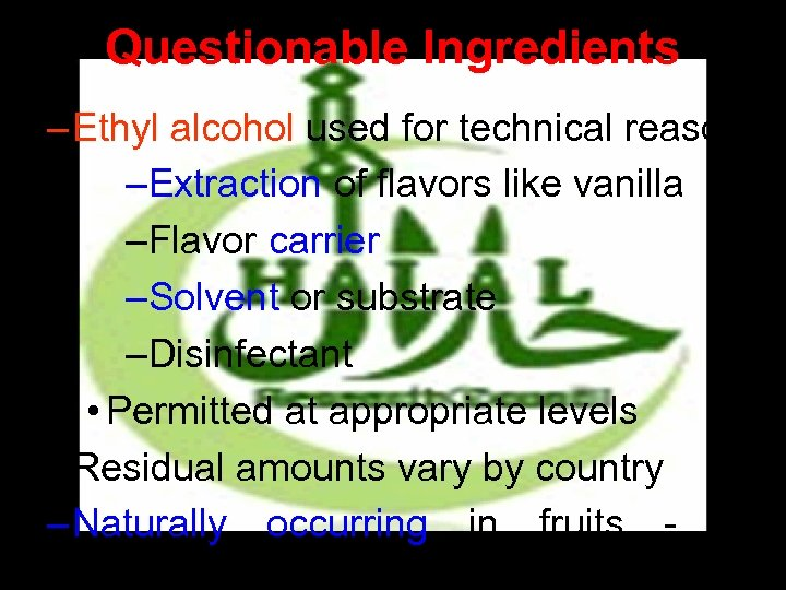 Questionable Ingredients – Ethyl alcohol used for technical reasons: –Extraction of flavors like vanilla
