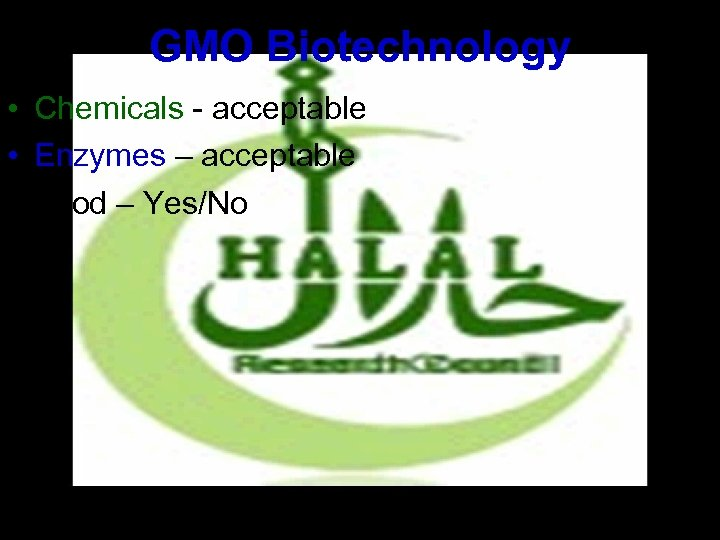 GMO Biotechnology • Chemicals - acceptable • Enzymes – acceptable • Food – Yes/No