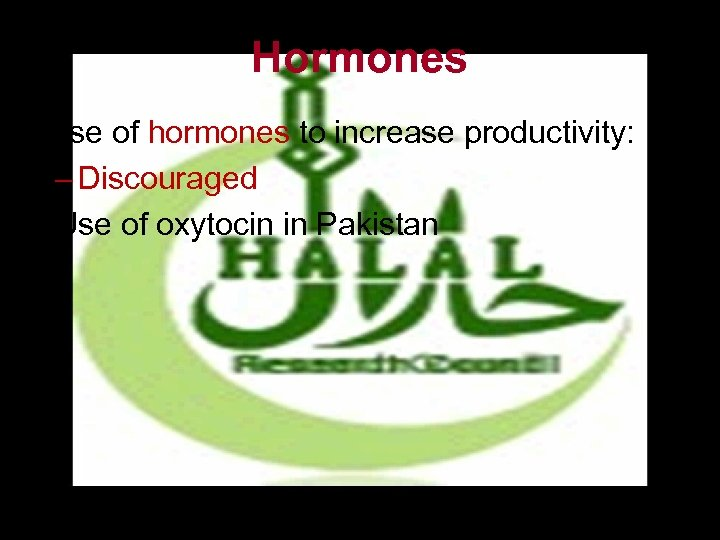 Hormones • Use of hormones to increase productivity: – Discouraged Use of oxytocin in