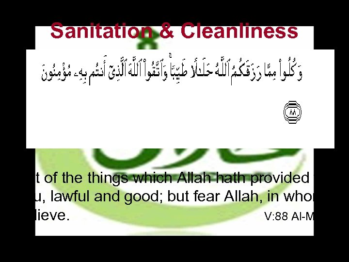 Sanitation & Cleanliness • Eat of the things which Allah hath provided for you,