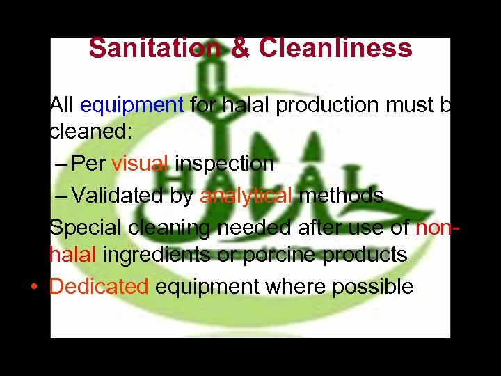 Sanitation & Cleanliness • All equipment for halal production must be cleaned: – Per