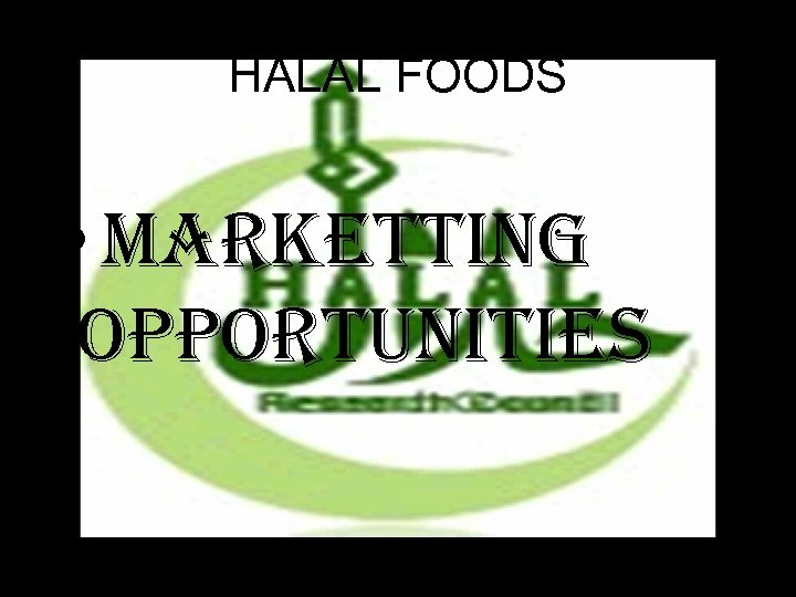 HALAL FOODS • Marketting o. PPort. Unities 3/16/2018 39