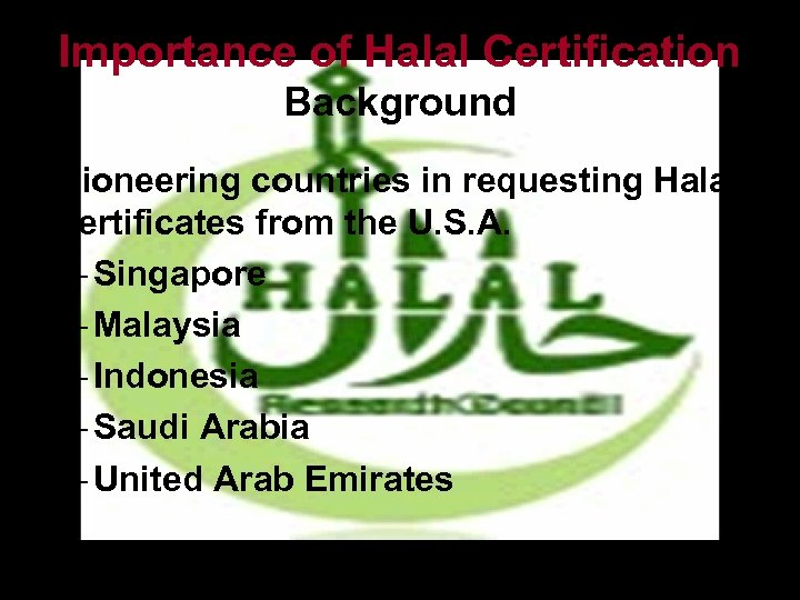 Importance of Halal Certification Background • Pioneering countries in requesting Halal certificates from the
