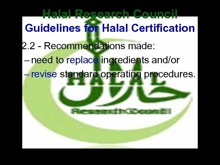 Halal Research Council Guidelines for Halal Certification • 2. 2 - Recommendations made: –