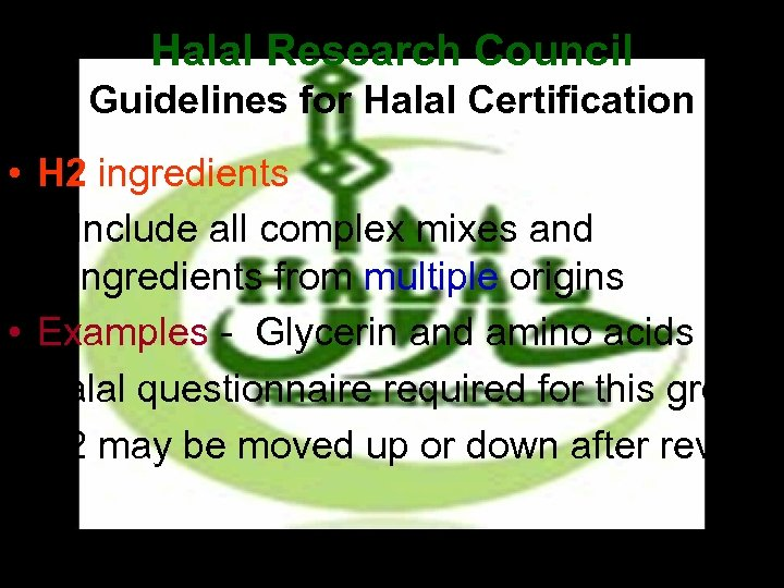 Halal Research Council Guidelines for Halal Certification • H 2 ingredients – Include all