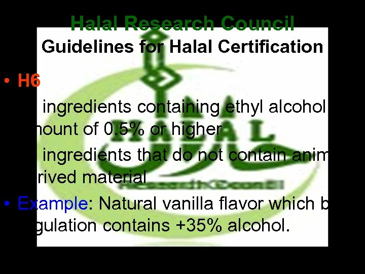 Halal Research Council Guidelines for Halal Certification • H 6 • All ingredients containing