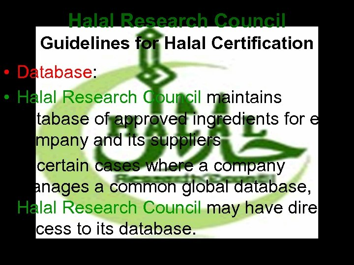 Halal Research Council Guidelines for Halal Certification • Database: • Halal Research Council maintains
