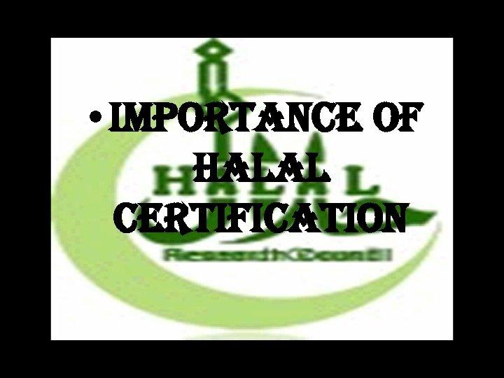 • importance of Halal certification 3/16/2018 57