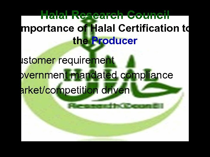 Halal Research Council Importance of Halal Certification to the Producer • Customer requirement •
