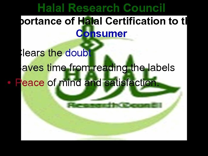 Halal Research Council Importance of Halal Certification to the Consumer • Clears the doubt