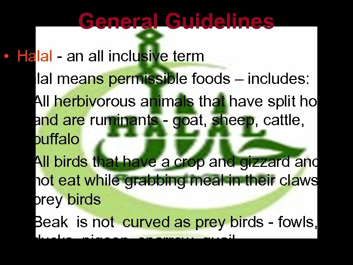 General Guidelines • Halal - an all inclusive term • Halal means permissible foods