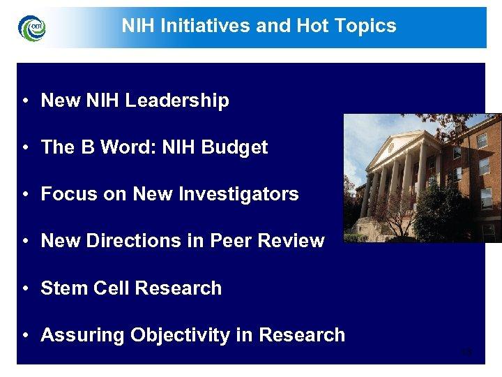 NIH Initiatives and Hot Topics • New NIH Leadership • The B Word: NIH