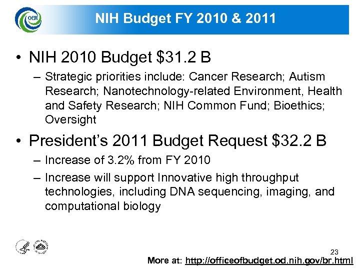 NIH Budget FY 2010 & 2011 • NIH 2010 Budget $31. 2 B –