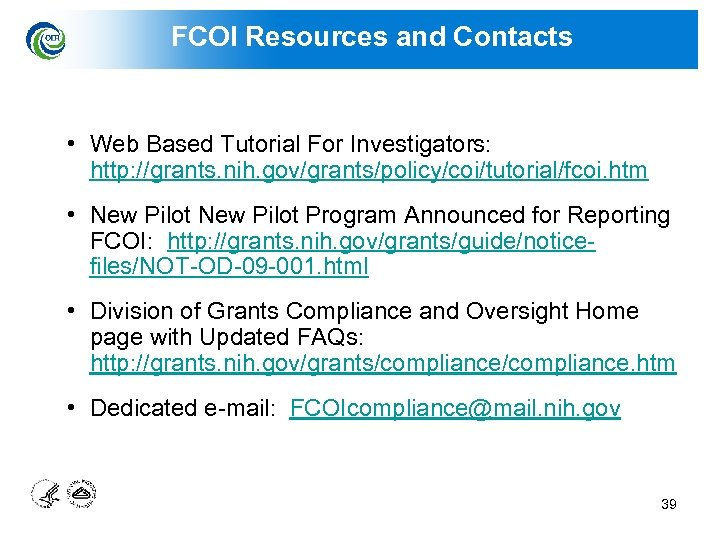 FCOI Resources and Contacts • Web Based Tutorial For Investigators: http: //grants. nih. gov/grants/policy/coi/tutorial/fcoi.