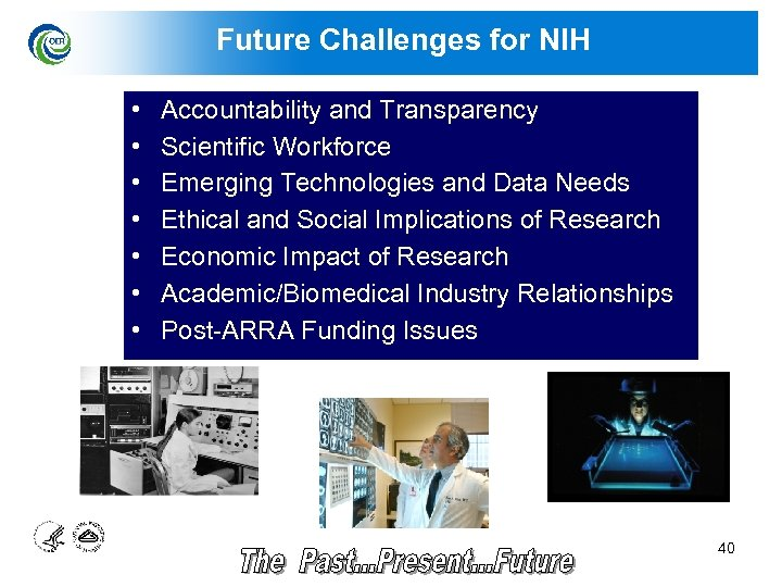 Future Challenges for NIH • • Accountability and Transparency Scientific Workforce Emerging Technologies and