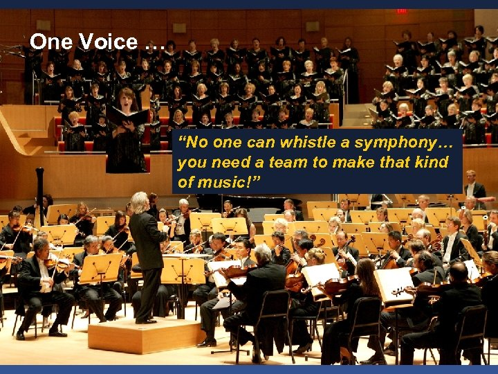 """One Voice … """"No one can whistle a symphony… you need a team to"""