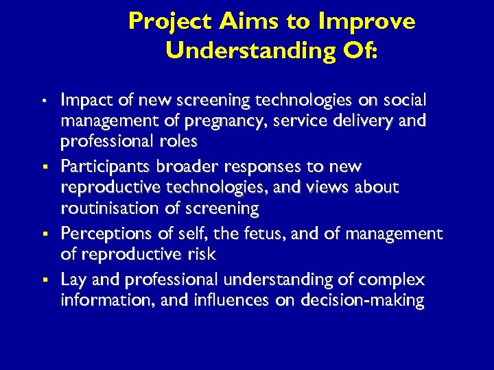 Project Aims to Improve Understanding Of: • § § § Impact of new screening