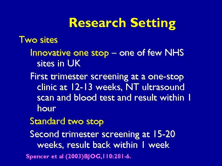 Research Setting Two sites Innovative one stop – one of few NHS sites in