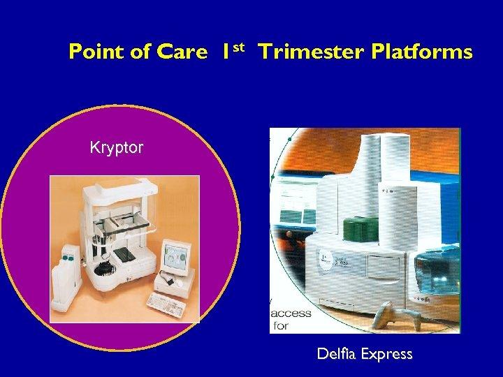 Point of Care 1 st Trimester Platforms Kryptor Delfia Express
