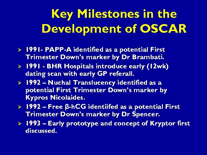 Key Milestones in the Development of OSCAR Ø Ø Ø 1991 - PAPP-A identified