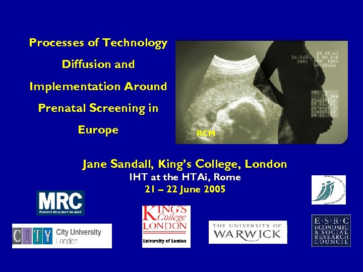 Processes of Technology Diffusion and Implementation Around Prenatal Screening in Europe RCM Jane Sandall,