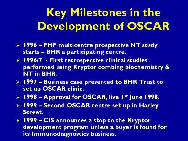 Key Milestones in the Development of OSCAR Ø Ø Ø 1996 – FMF multicentre
