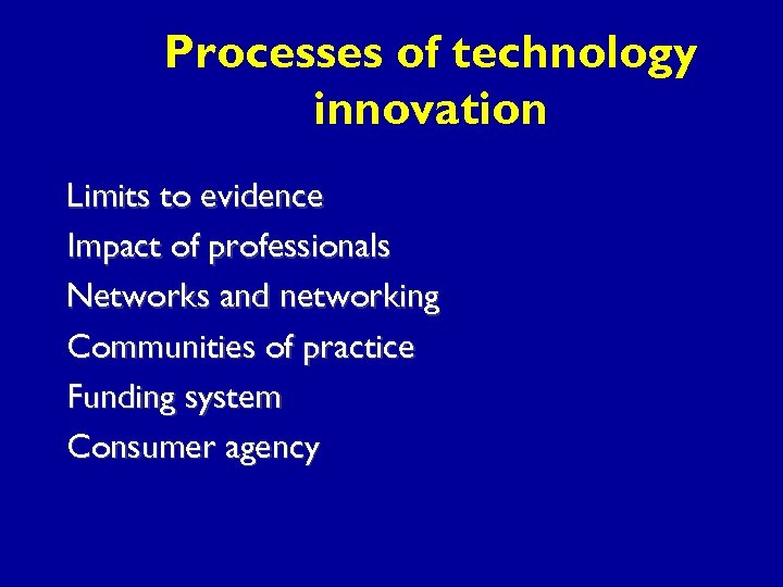 Processes of technology innovation Limits to evidence Impact of professionals Networks and networking Communities