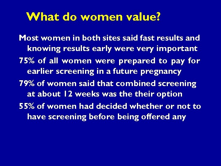 What do women value? Most women in both sites said fast results and knowing