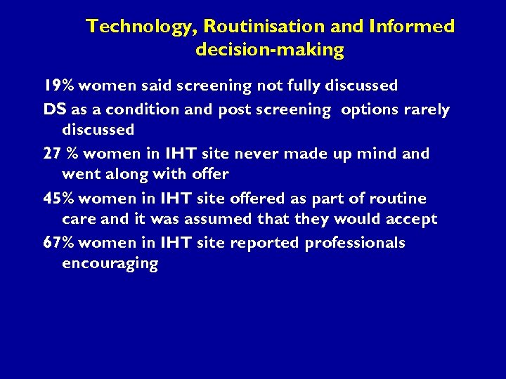 Technology, Routinisation and Informed decision-making 19% women said screening not fully discussed DS as