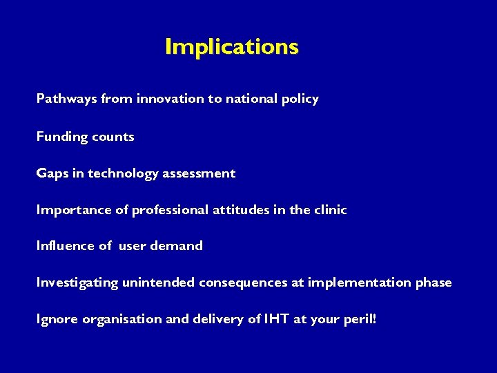 Implications Pathways from innovation to national policy Funding counts Gaps in technology assessment Importance