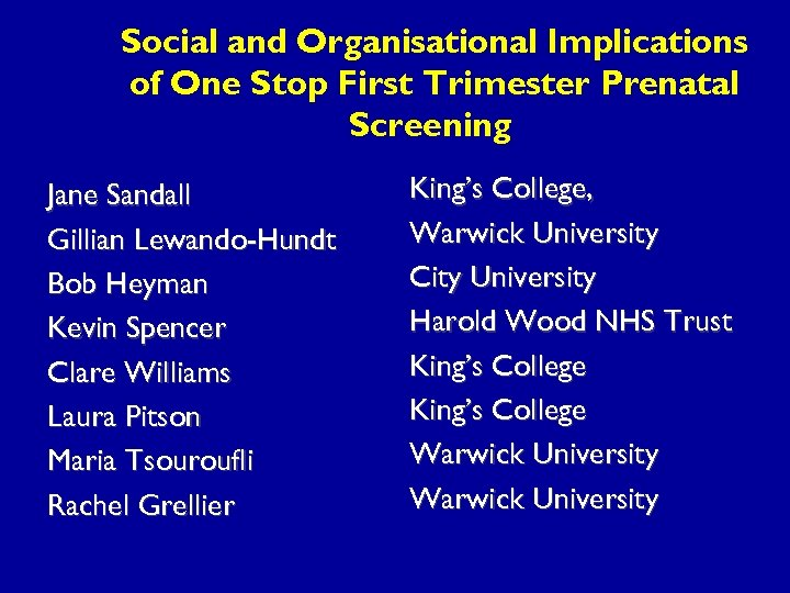 Social and Organisational Implications of One Stop First Trimester Prenatal Screening Jane Sandall Gillian