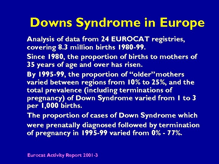 Downs Syndrome in Europe Analysis of data from 24 EUROCAT registries, covering 8. 3