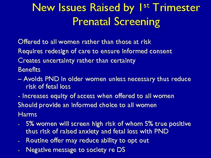 New Issues Raised by 1 st Trimester Prenatal Screening Offered to all women rather