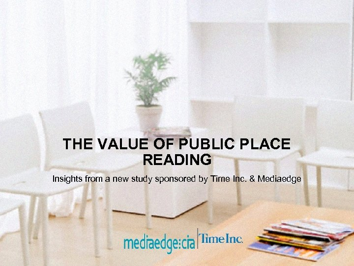 THE VALUE OF PUBLIC PLACE READING Insights from a new study sponsored by Time