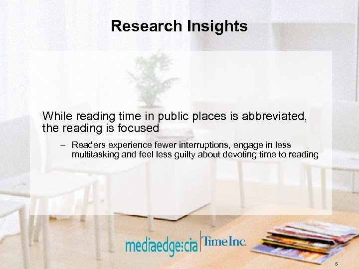 Research Insights While reading time in public places is abbreviated, the reading is focused