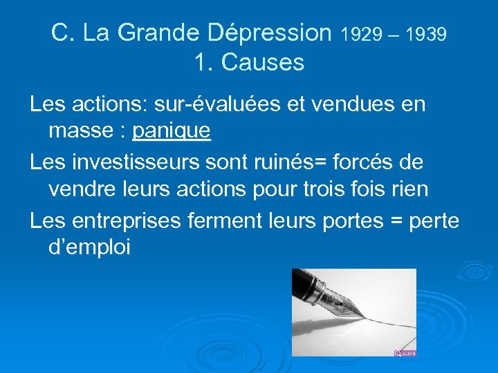 C. La Grande Dépression 1929 – 1939 1. Causes Les actions: sur-évaluées et vendues