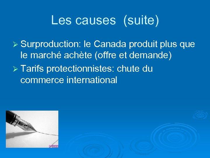 Les causes (suite) Ø Surproduction: le Canada produit plus que le marché achète (offre