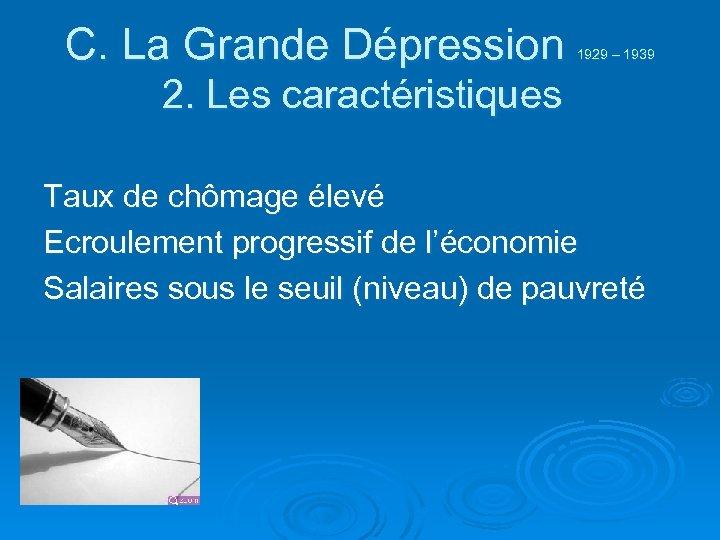 C. La Grande Dépression 1929 – 1939 2. Les caractéristiques Taux de chômage élevé