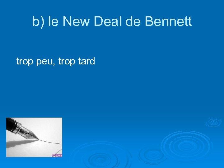 b) le New Deal de Bennett trop peu, trop tard