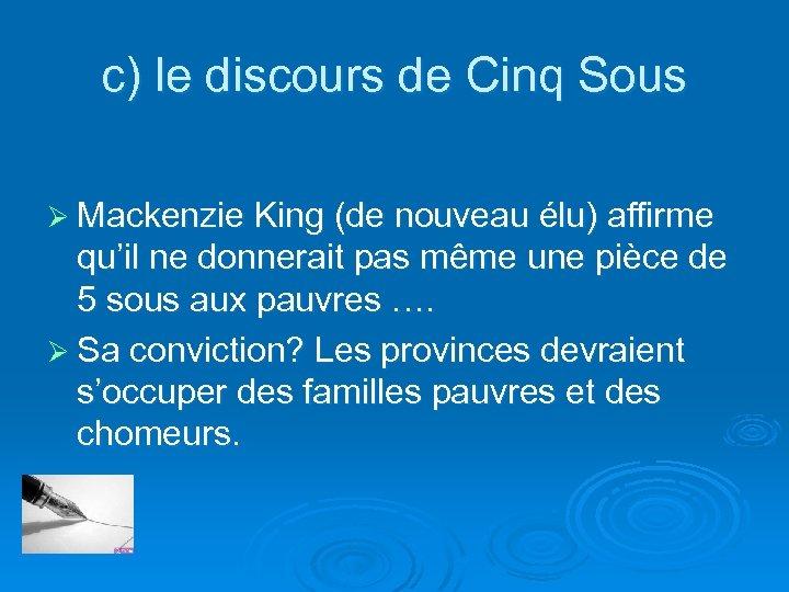 c) le discours de Cinq Sous Ø Mackenzie King (de nouveau élu) affirme qu'il