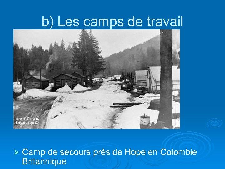 b) Les camps de travail Ø Camp de secours près de Hope en Colombie