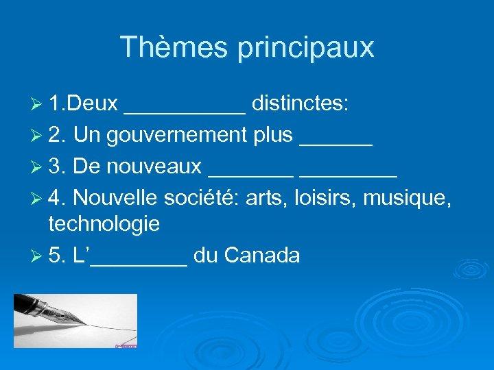Thèmes principaux Ø 1. Deux _____ distinctes: Ø 2. Un gouvernement plus ______ Ø