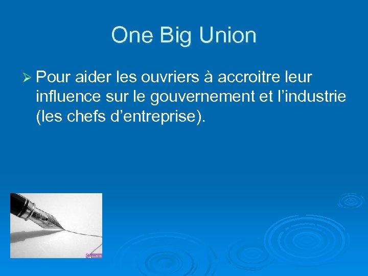 One Big Union Ø Pour aider les ouvriers à accroitre leur influence sur le