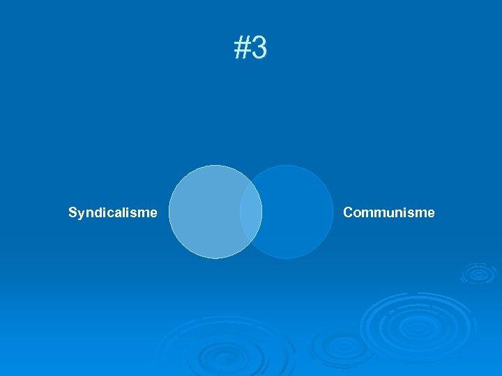 #3 Syndicalisme Communisme