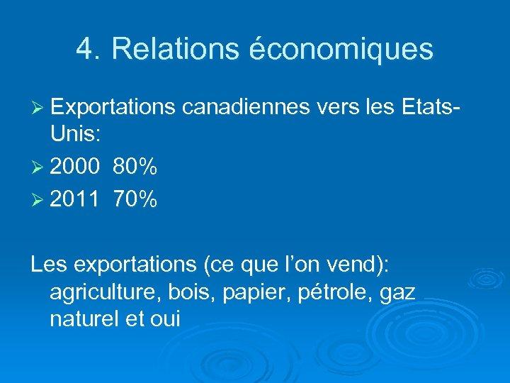 4. Relations économiques Ø Exportations canadiennes vers les Etats- Unis: Ø 2000 80% Ø