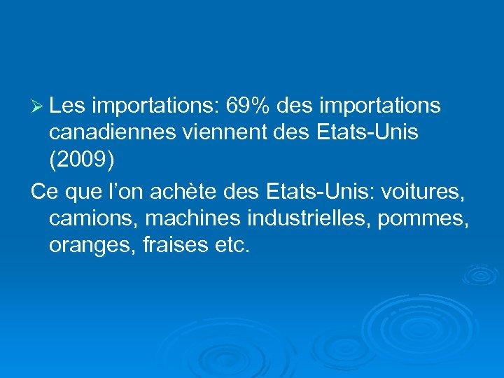 Ø Les importations: 69% des importations canadiennes viennent des Etats-Unis (2009) Ce que l'on