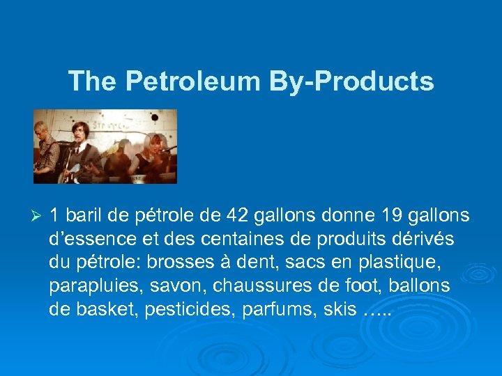 The Petroleum By-Products Ø 1 baril de pétrole de 42 gallons donne 19