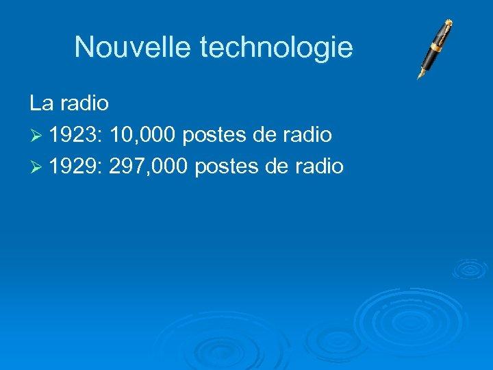 Nouvelle technologie La radio Ø 1923: 10, 000 postes de radio Ø 1929: 297,