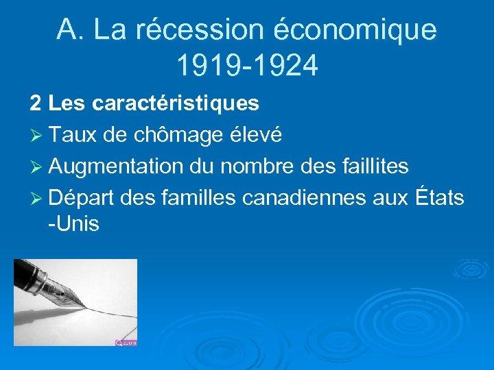 A. La récession économique 1919 -1924 2 Les caractéristiques Ø Taux de chômage élevé